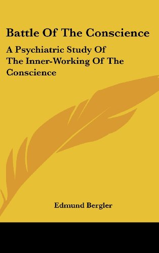 9781436713245: Battle Of The Conscience: A Psychiatric Study Of The Inner-Working Of The Conscience