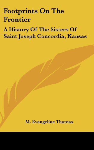 9781436713283: Footprints on the Frontier: A History of the Sisters of Saint Joseph Concordia, Kansas