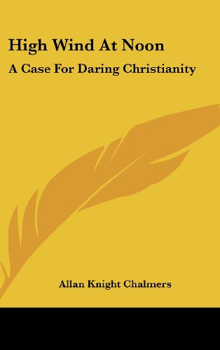 9781436713290: High Wind At Noon: A Case For Daring Christianity