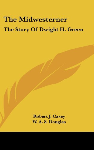 9781436713511: The Midwesterner: The Story Of Dwight H. Green