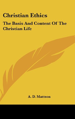 9781436714686: Christian Ethics: The Basis and Content of the Christian Life