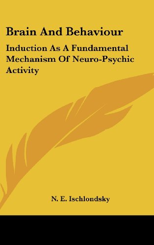 9781436715188: Brain And Behaviour: Induction As A Fundamental Mechanism Of Neuro-Psychic Activity