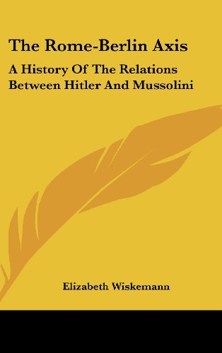 9781436715720: The Rome-Berlin Axis: A History of the Relations Between Hitler and Mussolini