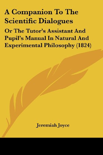 9781436721974: A Companion To The Scientific Dialogues: Or The Tutor's Assistant And Pupil's Manual In Natural And Experimental Philosophy (1824)