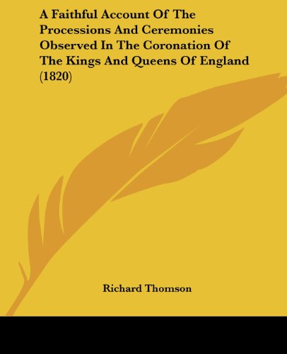 9781436726542: A Faithful Account of the Processions and Ceremonies Observed in the Coronation of the Kings and Queens of England (1820)