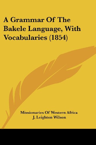 9781436729482: A Grammar of the Bakele Language, with Vocabularies (1854)