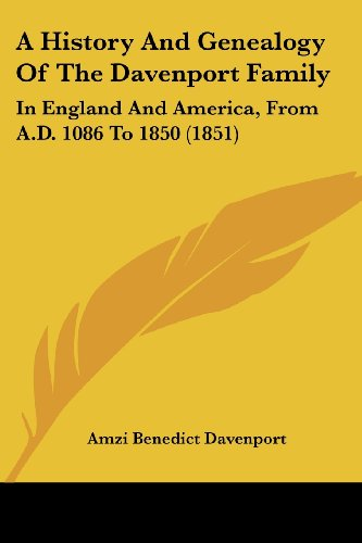 9781436732529: A History and Genealogy of the Davenport Family: In England and America, from A.D. 1086 to 1850 (1851)