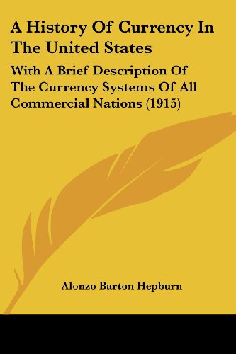 9781436732741: A History Of Currency In The United States: With A Brief Description Of The Currency Systems Of All Commercial Nations (1915)
