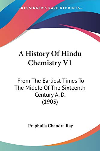 9781436733052: A History Of Hindu Chemistry V1: From The Earliest Times To The Middle Of The Sixteenth Century A. D. (1903)