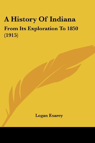 9781436733076: A History Of Indiana: From Its Exploration To 1850 (1915)