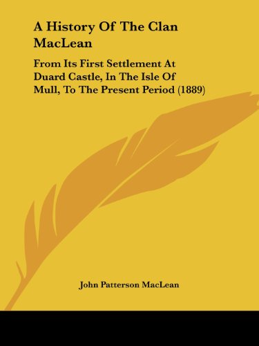 9781436733632: A History Of The Clan MacLean: From Its First Settlement At Duard Castle, In The Isle Of Mull, To The Present Period (1889)