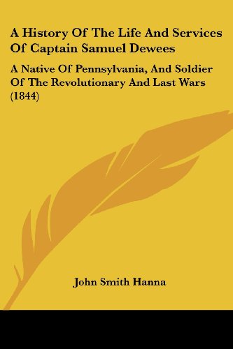 9781436733939: A History Of The Life And Services Of Captain Samuel Dewees: A Native Of Pennsylvania, And Soldier Of The Revolutionary And Last Wars (1844)