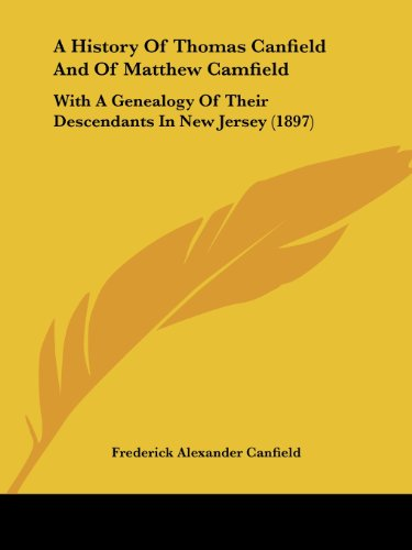 9781436734431: A History Of Thomas Canfield And Of Matthew Camfield: With A Genealogy Of Their Descendants In New Jersey (1897)