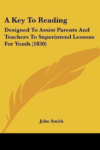 9781436735230: A Key To Reading: Designed To Assist Parents And Teachers To Superintend Lessons For Youth (1830)