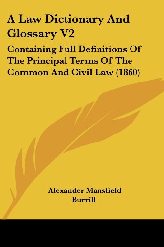 9781436735933: A Law Dictionary And Glossary V2: Containing Full Definitions Of The Principal Terms Of The Common And Civil Law (1860)