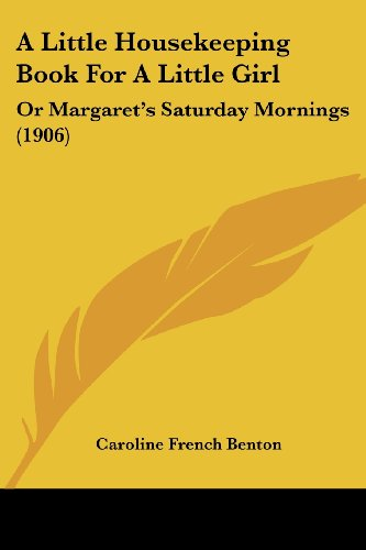 9781436737494: A Little Housekeeping Book for a Little Girl: Or Margaret's Saturday Mornings (1906)