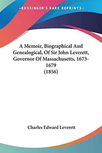 9781436739658: A Memoir, Biographical And Genealogical, Of Sir John Leverett, Governor Of Massachusetts, 1673-1679 (1856)