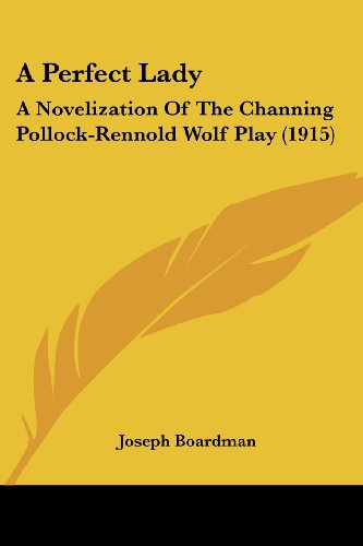 9781436743525: A Perfect Lady: A Novelization Of The Channing Pollock-Rennold Wolf Play (1915)