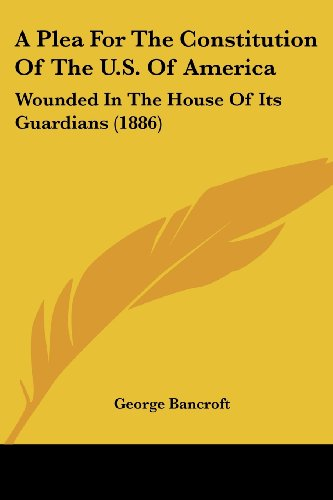 9781436744256: A Plea For The Constitution Of The U.S. Of America: Wounded In The House Of Its Guardians (1886)