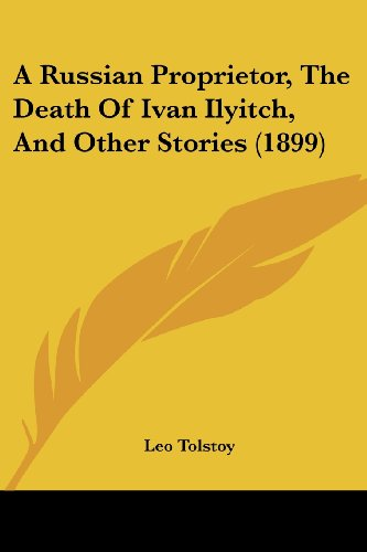 9781436747981: A Russian Proprietor, the Death of Ivan Ilyitch, and Other Stories (1899)