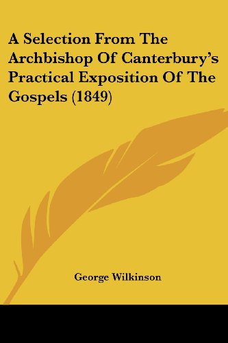 9781436748667: A Selection From The Archbishop Of Canterbury's Practical Exposition Of The Gospels (1849)
