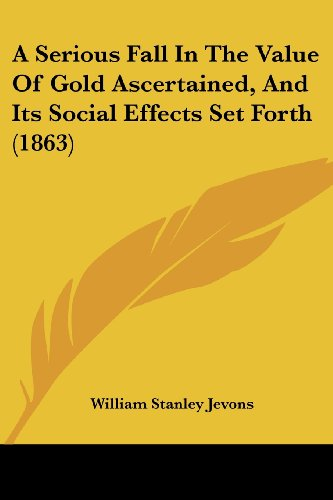 9781436749183: A Serious Fall In The Value Of Gold Ascertained, And Its Social Effects Set Forth (1863)