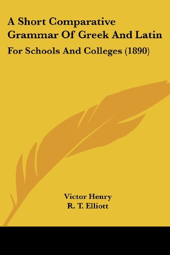 9781436749961: A Short Comparative Grammar Of Greek And Latin: For Schools And Colleges (1890)