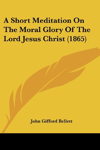 9781436750714: A Short Meditation On The Moral Glory Of The Lord Jesus Christ (1865)