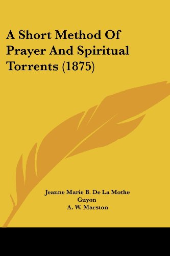 9781436750721: A Short Method Of Prayer And Spiritual Torrents (1875)