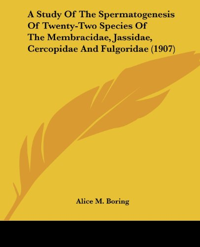 9781436752831: A Study Of The Spermatogenesis Of Twenty-Two Species Of The Membracidae, Jassidae, Cercopidae And Fulgoridae (1907)