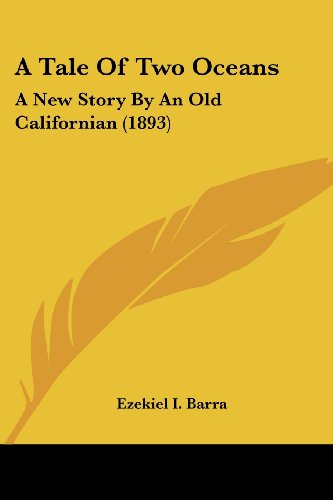 9781436754217: A Tale Of Two Oceans: A New Story By An Old Californian (1893)