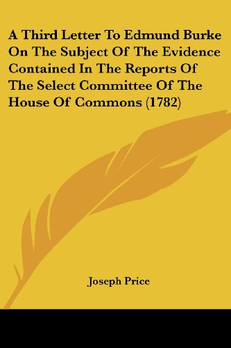 9781436754927: A Third Letter To Edmund Burke On The Subject Of The Evidence Contained In The Reports Of The Select Committee Of The House Of Commons (1782)