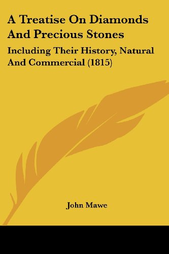 9781436756228: A Treatise On Diamonds And Precious Stones: Including Their History, Natural And Commercial (1815)