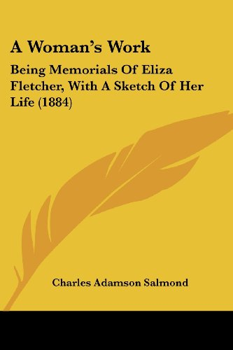 9781436758154: A Woman's Work: Being Memorials Of Eliza Fletcher, With A Sketch Of Her Life (1884)