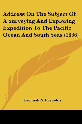 9781436760416: Address On The Subject Of A Surveying And Exploring Expedition To The Pacific Ocean And South Seas (1836)