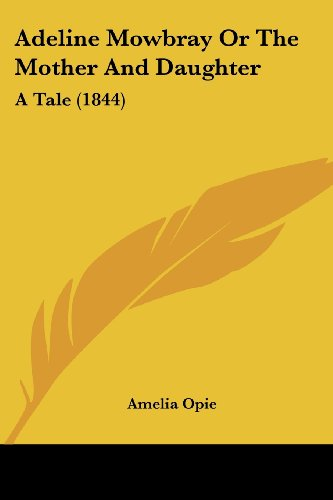 9781436760829: Adeline Mowbray Or The Mother And Daughter: A Tale (1844)