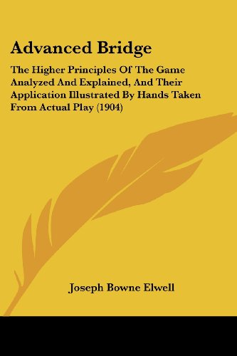 9781436761154: Advanced Bridge: The Higher Principles Of The Game Analyzed And Explained, And Their Application Illustrated By Hands Taken From Actual Play (1904)