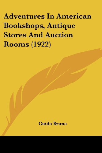 9781436761437: Adventures In American Bookshops, Antique Stores And Auction Rooms (1922)