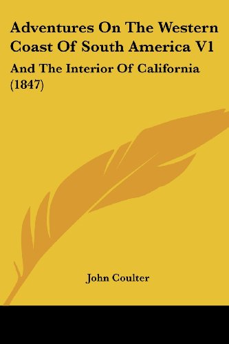 9781436761635: Adventures On The Western Coast Of South America V1: And The Interior Of California (1847)