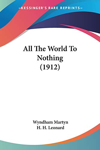 9781436764230: All The World To Nothing (1912)
