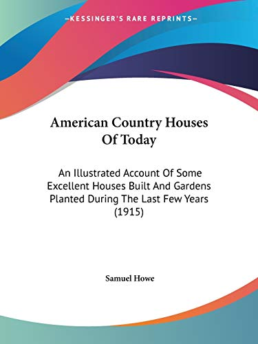 9781436765374: American Country Houses Of Today: An Illustrated Account Of Some Excellent Houses Built And Gardens Planted During The Last Few Years (1915)