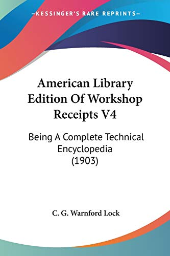 9781436765725: American Library Edition Of Workshop Receipts V4: Being A Complete Technical Encyclopedia (1903)