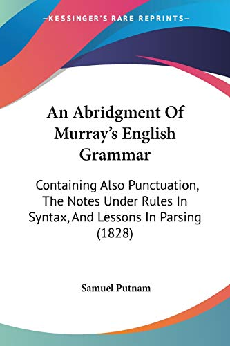 9781436766890: An Abridgment Of Murray's English Grammar: Containing Also Punctuation, The Notes Under Rules In Syntax, And Lessons In Parsing (1828)
