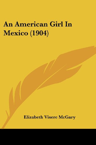 9781436768085: An American Girl In Mexico (1904)