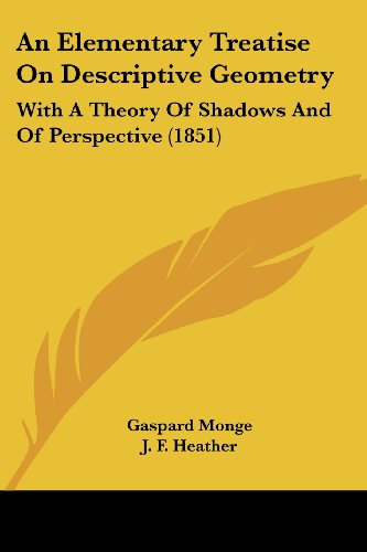 9781436769945: An Elementary Treatise on Descriptive Geometry: With a Theory of Shadows and of Perspective (1851)
