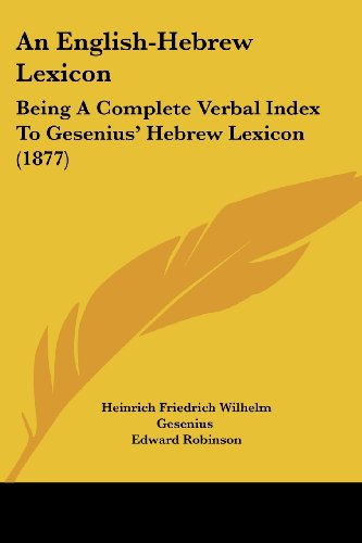 9781436770484: An English-Hebrew Lexicon: Being a Complete Verbal Index to Gesenius' Hebrew Lexicon (1877)