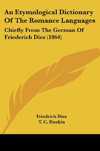 9781436772389: An Etymological Dictionary Of The Romance Languages: Chiefly From The German Of Friederich Diez (1864)