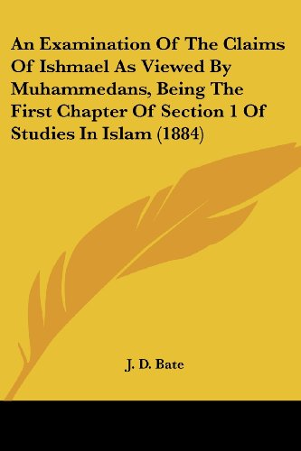 9781436772495: An Examination Of The Claims Of Ishmael As Viewed By Muhammedans, Being The First Chapter Of Section 1 Of Studies In Islam (1884)