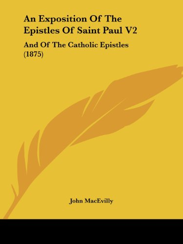 9781436772792: An Exposition Of The Epistles Of Saint Paul V2: And Of The Catholic Epistles (1875)
