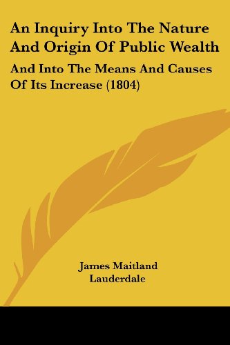 9781436774239: An Inquiry Into The Nature And Origin Of Public Wealth: And Into The Means And Causes Of Its Increase (1804)